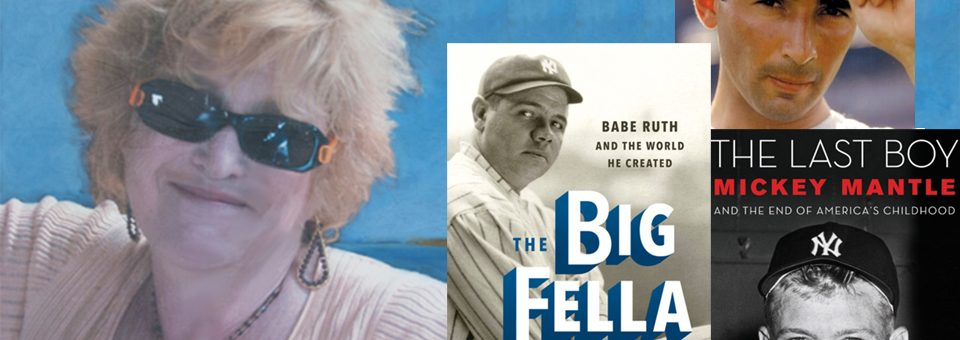 Jane Leavy:  Author of the 3 Best Baseball Biographies — Sandy, Mickey, & Babe
